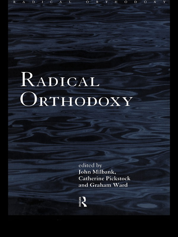 Radical Orthodoxy By: