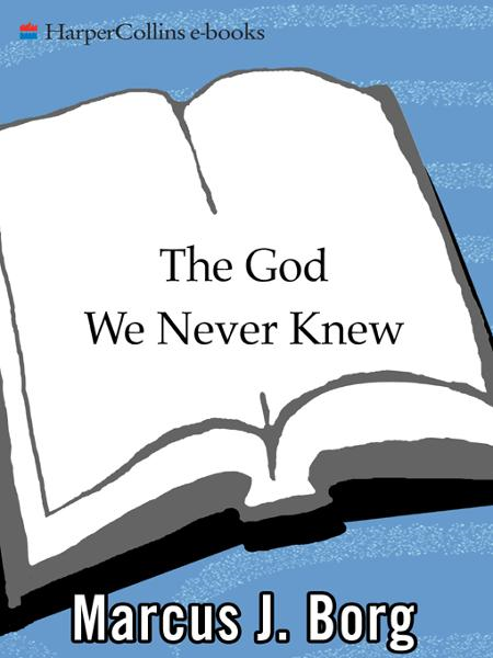 The God We Never Knew By: Marcus J. Borg