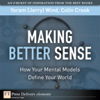 Making Better Sense: How Your Mental Models Define Your World By: Colin Crook,Yoram (Jerry) R. Wind
