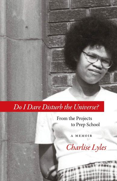 Do I Dare Disturb the Universe?: From the Projects to Prep School: A Memoir