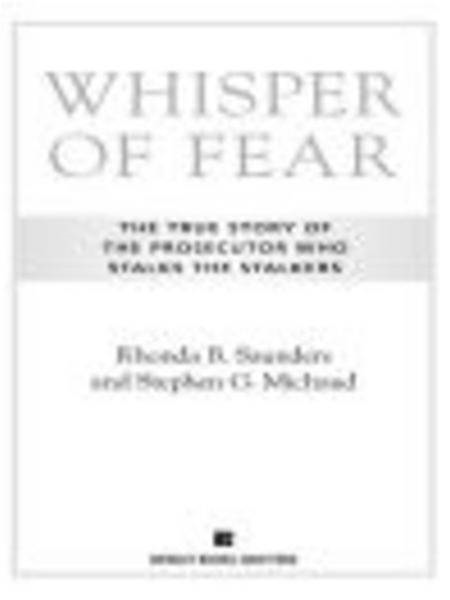 Whisper of Fear: The True Story of the Prosecutor Who Stalks the Stalkers By: Rhonda B. Saunders,Stephen G. Michaud