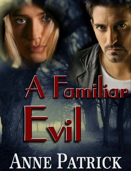 A Familiar Evil By: Anne Patrick