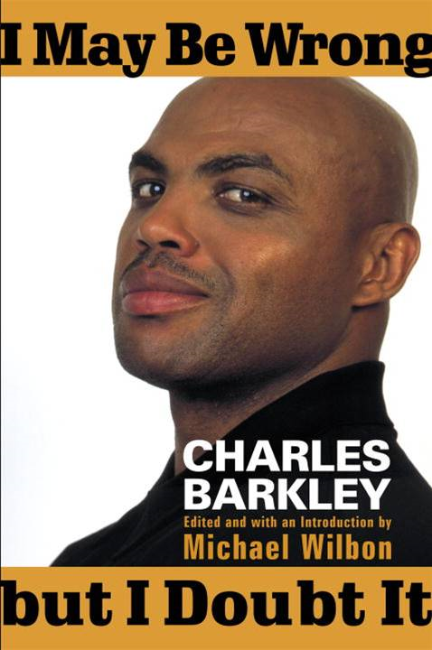 I May Be Wrong but I Doubt It By: Charles Barkley