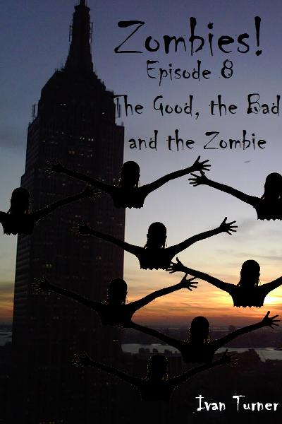 Zombies! Episode 8: The Good, the Bad, and the Zombie By: Ivan Turner