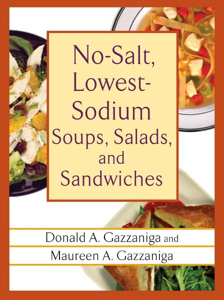 No-Salt, Lowest-Sodium Soups, Salads, and Sandwiches By: Donald A. Gazzaniga,Maureen A. Gazzaniga