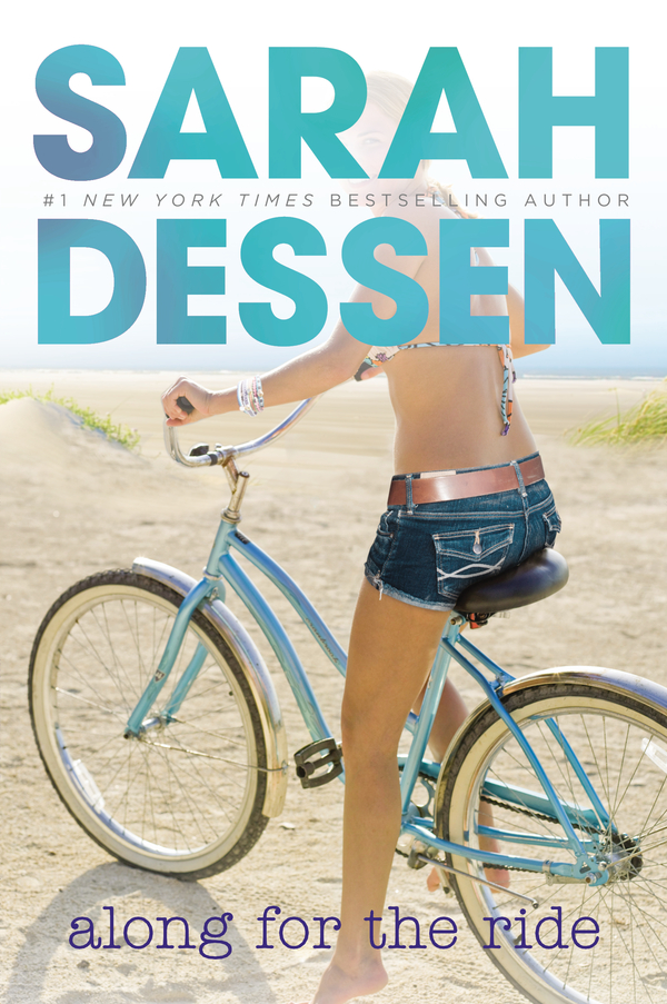 Along for the Ride By: Sarah Dessen