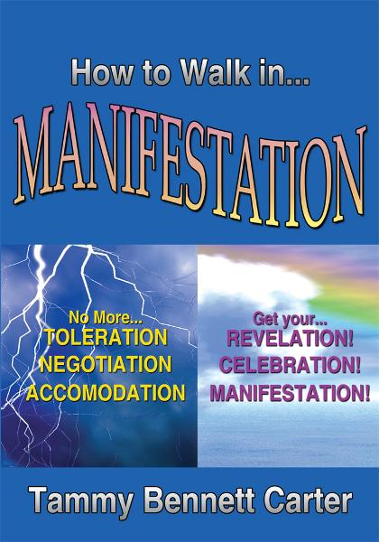 How to Walk in Manifestation By: Tammy Bennett Carter