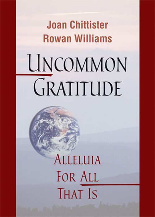 Uncommon Gratitude: Alleluia For All That Is By: Joan Chittister,Rowan Williams
