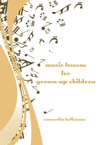 Music Lessons For Grown-Up Children By: Concordia Hoffmann
