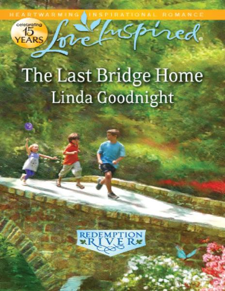 The Last Bridge Home By: Linda Goodnight