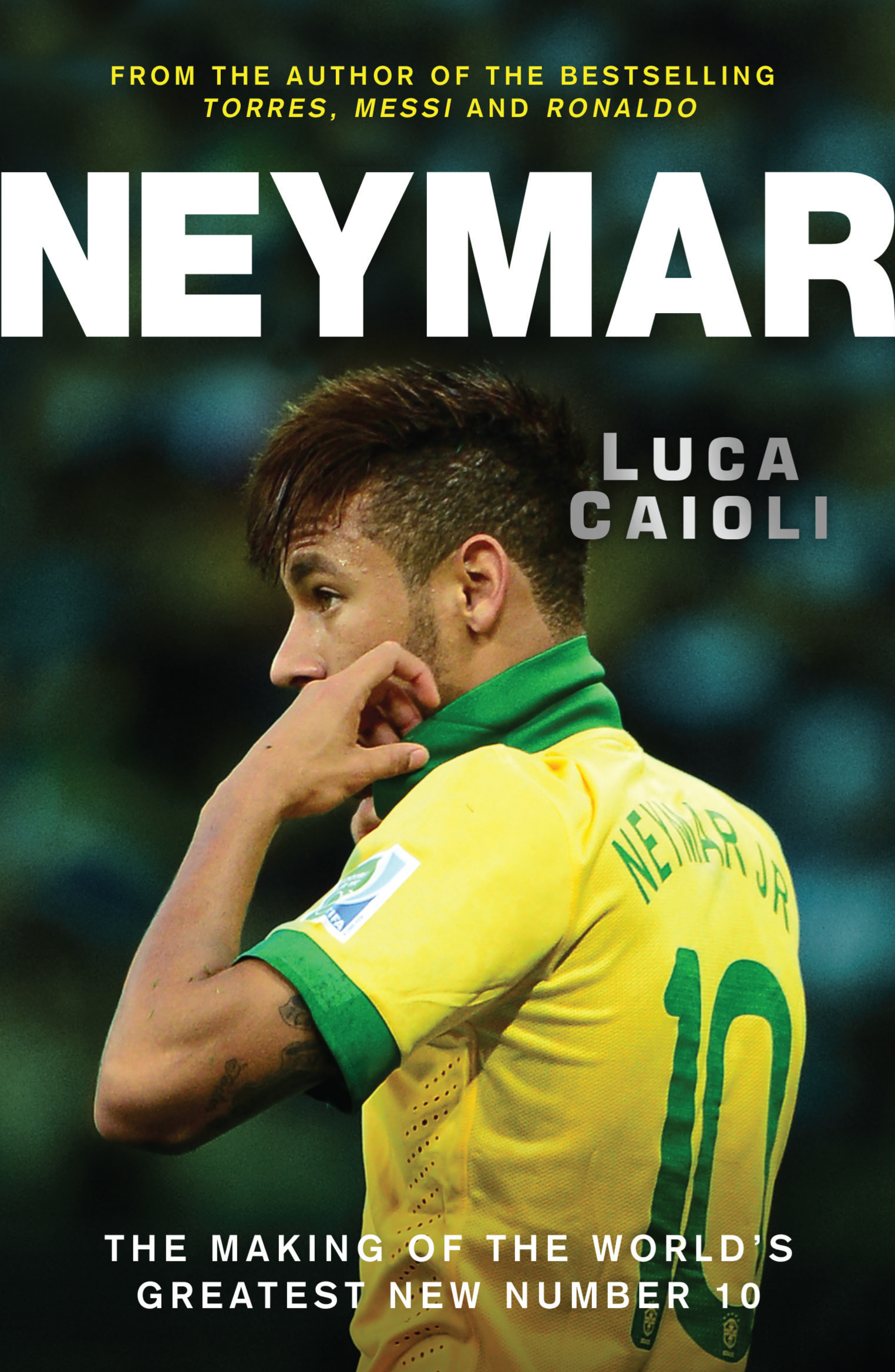 Neymar: The Making of the World?s Greatest New Number 10