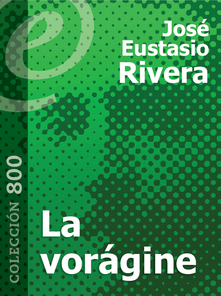 La vorágine By: José Eustasio Rivera