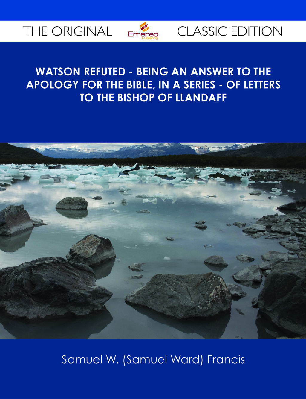 Watson Refuted - Being an Answer to The Apology for the Bible, in a Series - of Letters to the Bishop Of Llandaff - The Original Classic Edition