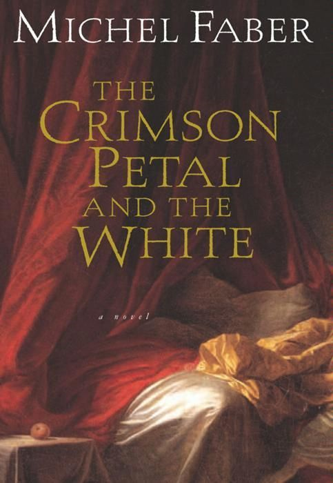 The Crimson Petal and the White By: Michel Faber
