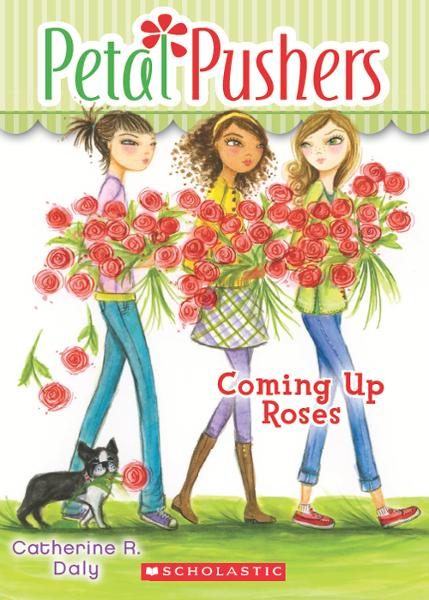 Petal Pushers #4: Coming Up Roses By: Catherine R. Daly