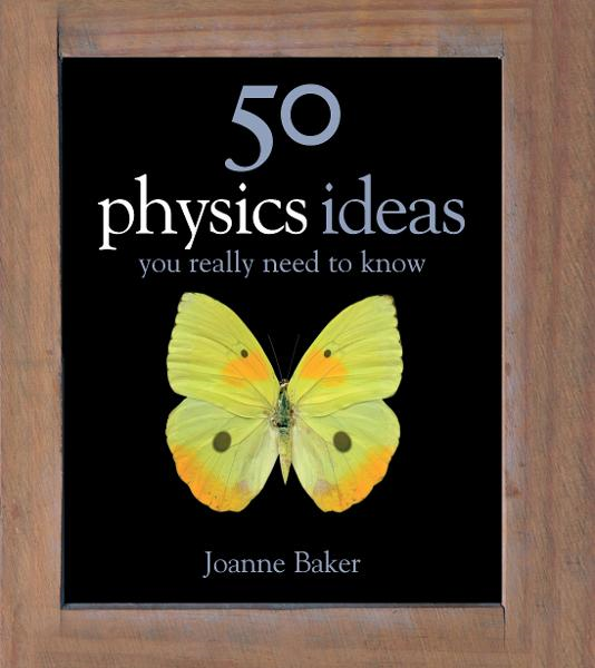 50 Physics Ideas You Really Need to Know By: Joanne Baker