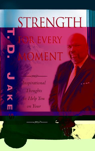Strength for Every Moment: 50-Day Devotional By: T. D. Jakes
