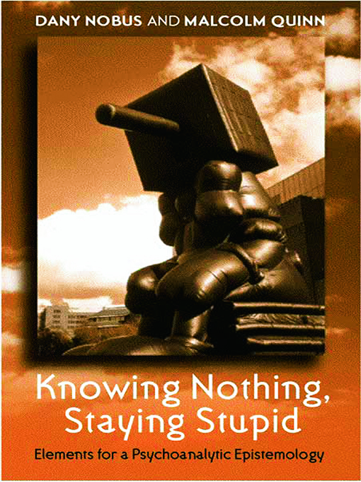 Knowing Nothing,  Staying Stupid Elements for a Psychoanalytic Epistemology