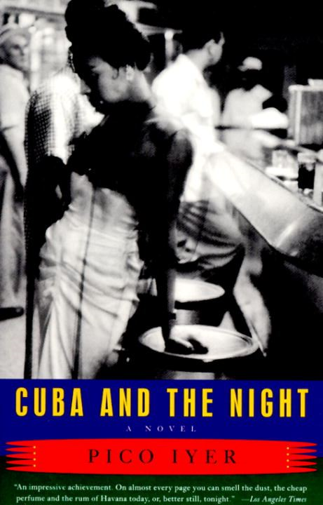 Cuba and the Night By: Pico Iyer