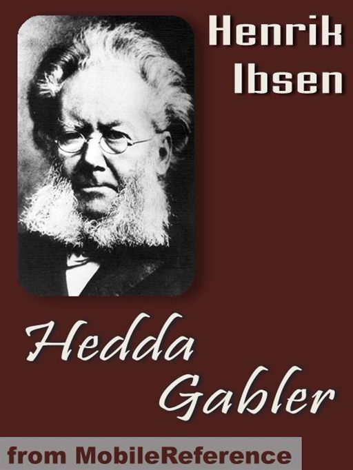 Hedda Gabler  (Mobi Classics) By: Henrik Ibsen,Edmund Gosse (Translator),William Archer (Translator)