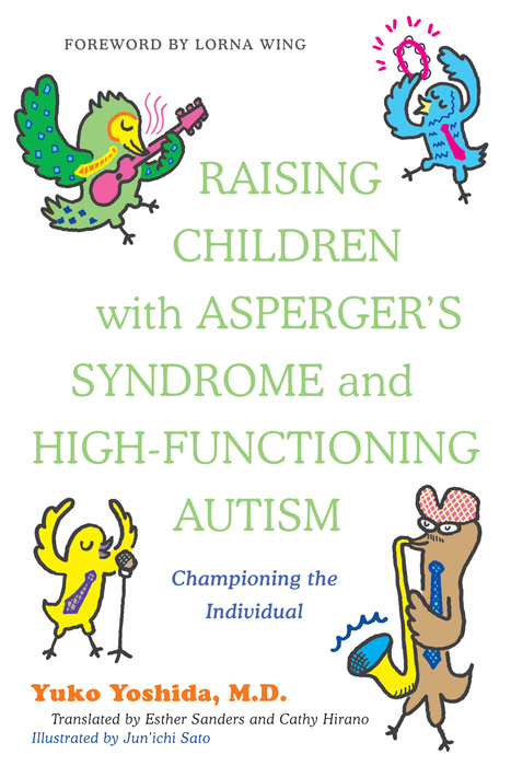 Raising Children with Asperger's Syndrome and High-functioning Autism Championing the Individual