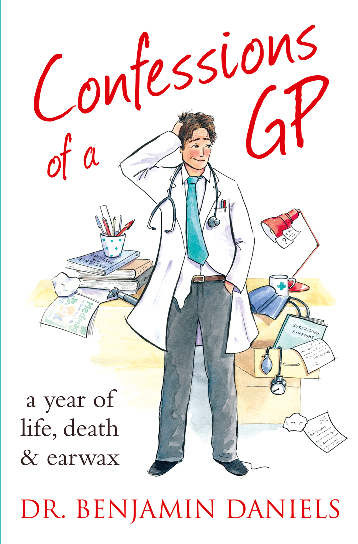 Confessions of a GP (The Confessions Series) By: Benjamin Daniels