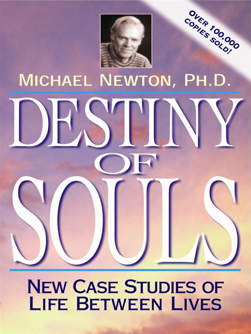Destiny Of Souls: New Case Studies Of Life Between Lives By: Michael Newton