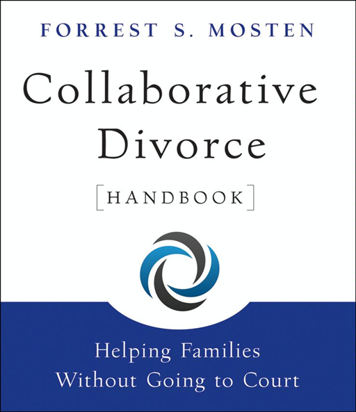 Collaborative Divorce Handbook By: Forrest S. Mosten