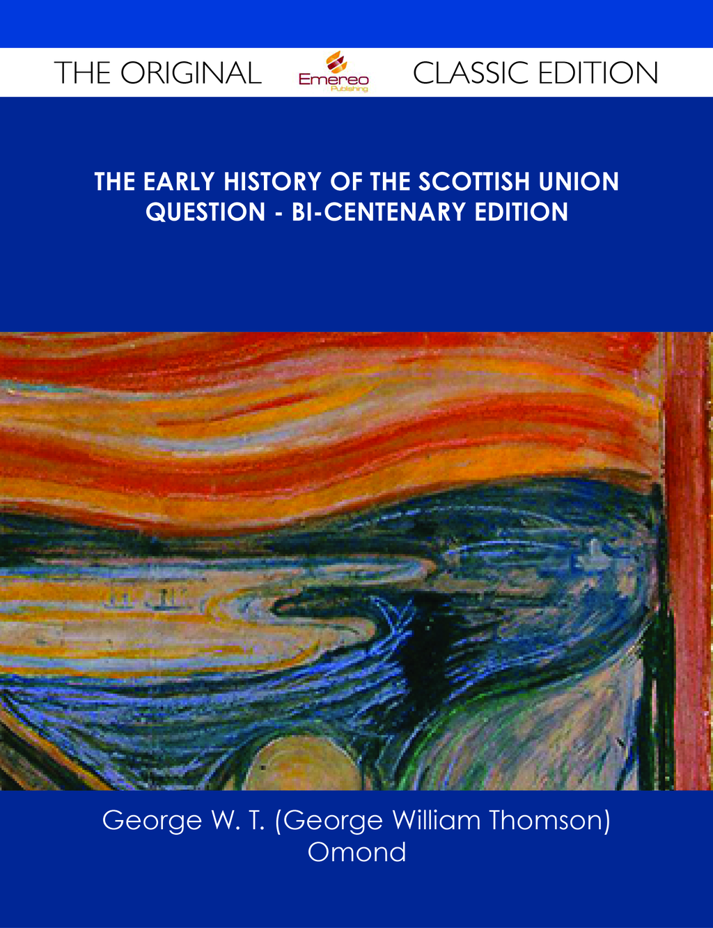 The Early History of the Scottish Union Question - Bi-Centenary Edition - The Original Classic Edition