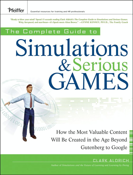 The Complete Guide to Simulations and Serious Games By: Clark Aldrich