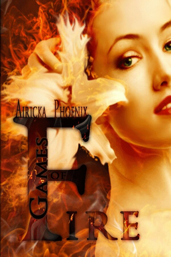 Games of Fire By: Airicka Phoenix