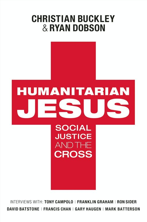 Humanitarian Jesus By: Christian Buckley,Ryan Dobson