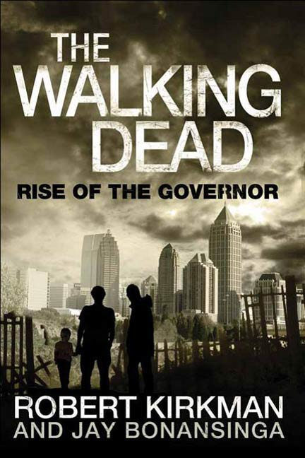 The Walking Dead: Rise of the Governor By: Jay Bonansinga,Robert Kirkman