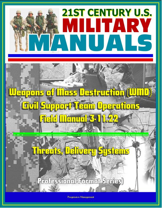 21st Century U.S. Military Manuals: Weapons of Mass Destruction (WMD) Civil Support Team Operations - Field Manual 3-11.22 - Threats, Delivery Systems (Professional Format Series)