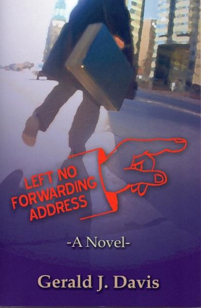 Left No Forwarding Address (for fans of Stieg Larsson, David Baldacci and James Patterson) By: Gerald J. Davis