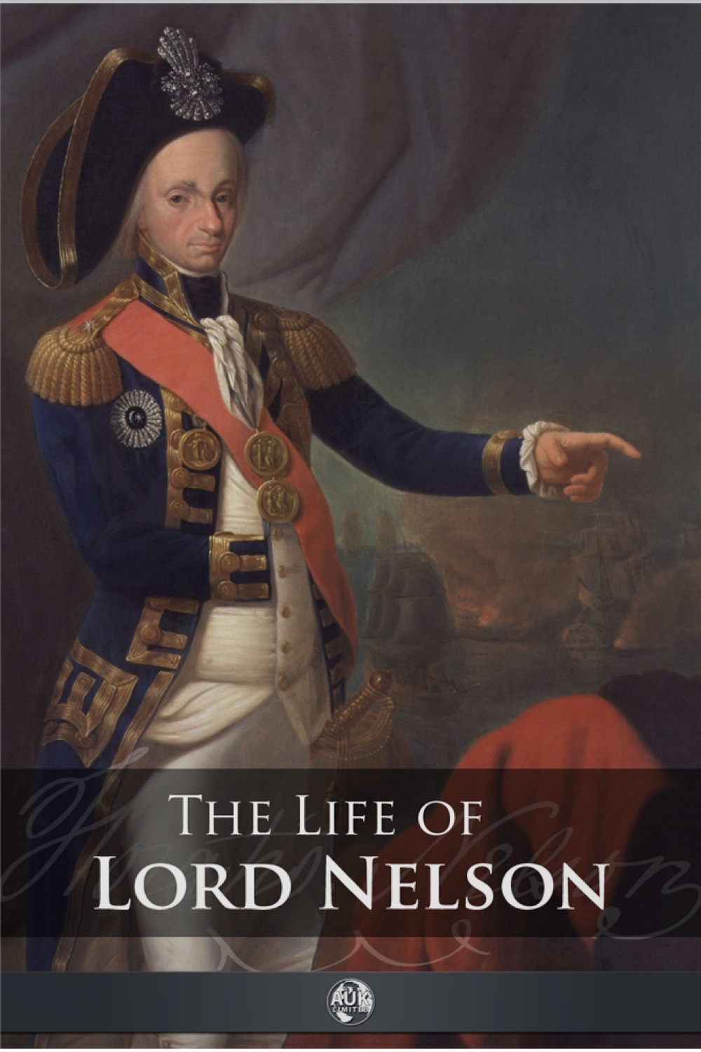 The Life of Lord Nelson By: Robert Southey