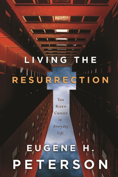 Living the Resurrection By: Eugene Peterson