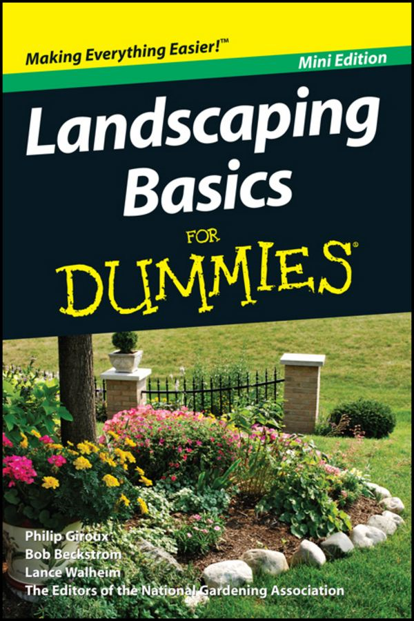 Landscaping Basics For Dummies®, Mini Edition By: Philip Giroux,National Gardening Association