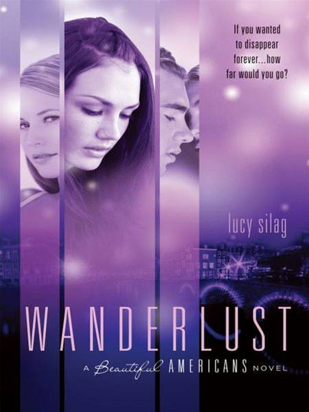 Wanderlust: A Beautiful Americans Novel By: Lucy Silag