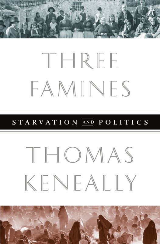 Three Famines: Starvation and Politics By: Thomas Keneally