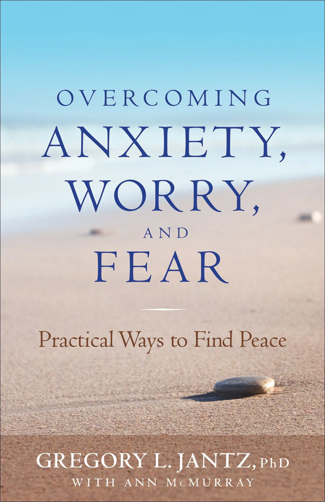 Overcoming Anxiety, Worry, and Fear By: Ann McMurray,Gregory L. Ph.D. Jantz