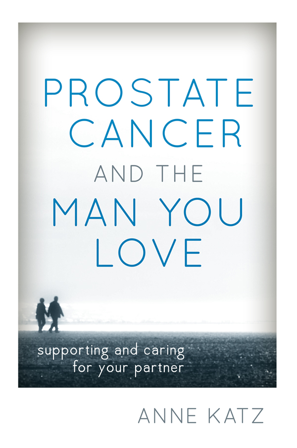 Prostate Cancer and the Man You Love By: Anne Katz