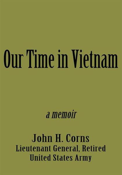 Our Time in Vietnam By: John H. Corns