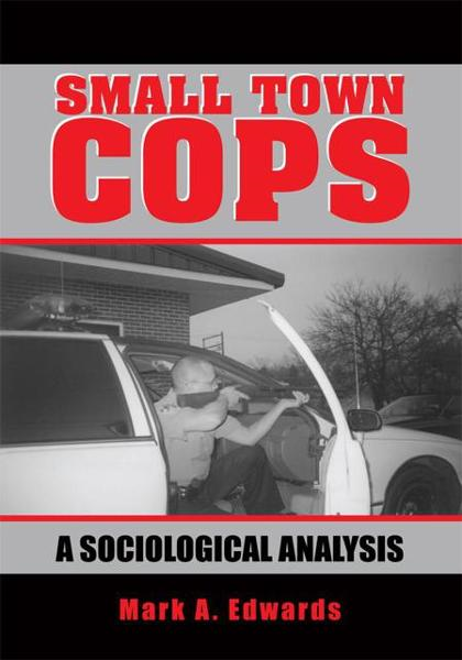 SMALL TOWN COPS By: Mark A. Edwards
