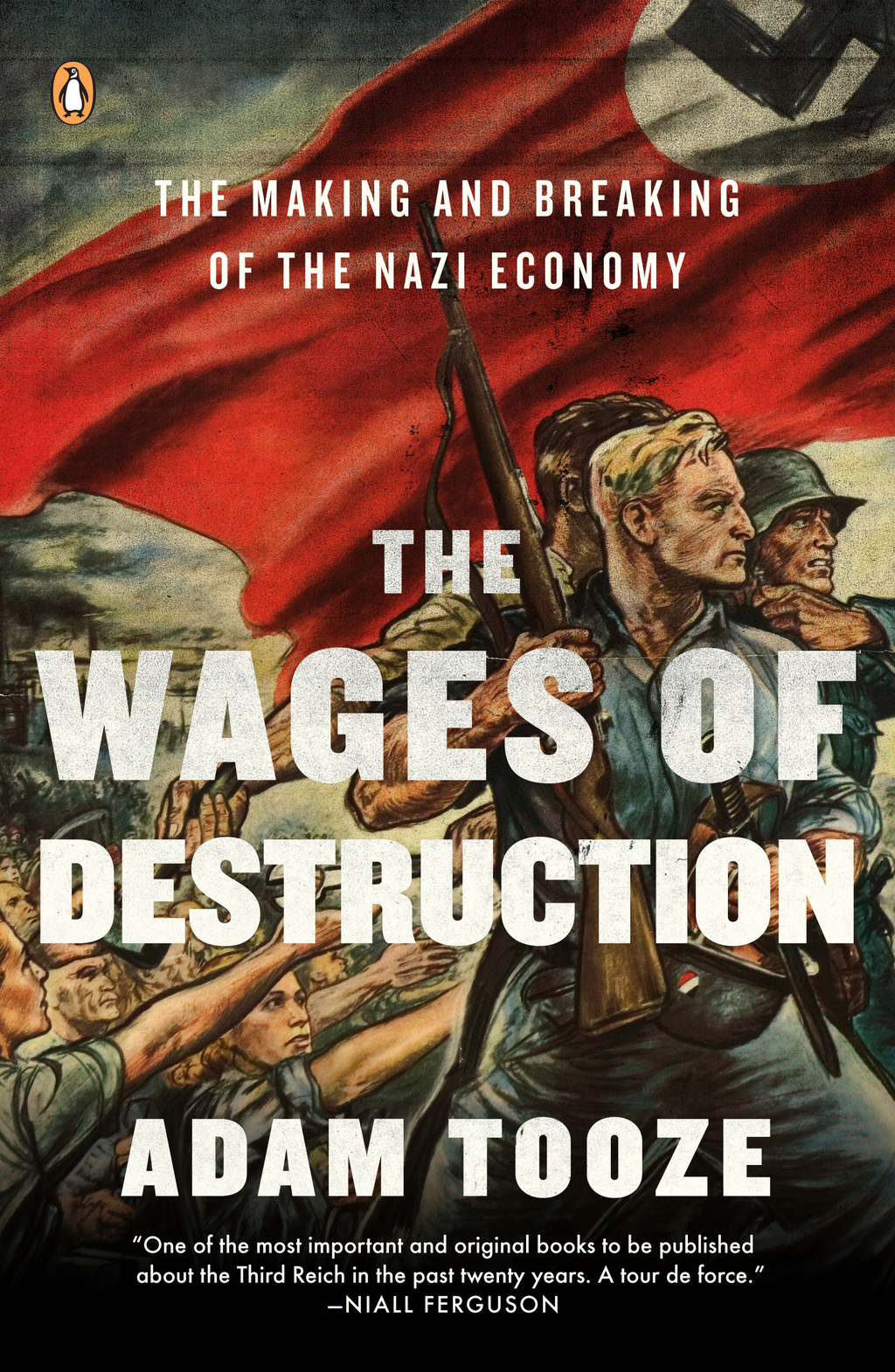 The Wages of Destruction: The Making and Breaking of the Nazi Economy By: Adam Tooze