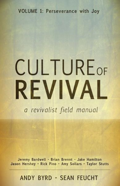 Culture of Revival: A Revivalist Field Manual: Volume 1: Perseverance with Joy By: Amy Sollars,Andy Byrd,Brian Brennt,Jake Hamilton,Jason Hershey,Jeremy Bardwell,Rick Pino,Sean Feucht,Taylor Stutts