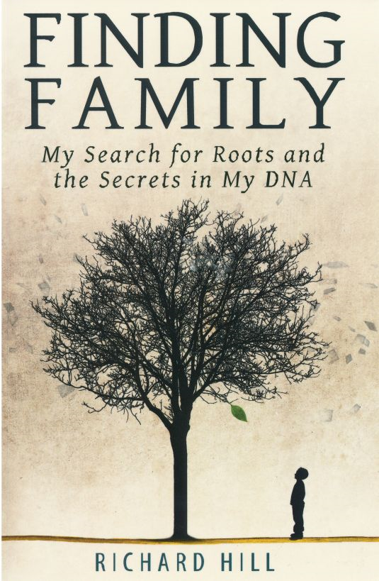 Finding Family: My Search for Roots and the Secrets in My DNA By: Richard Hill