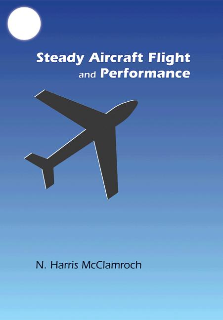 Steady Aircraft Flight and Performance By: N. Harris McClamroch
