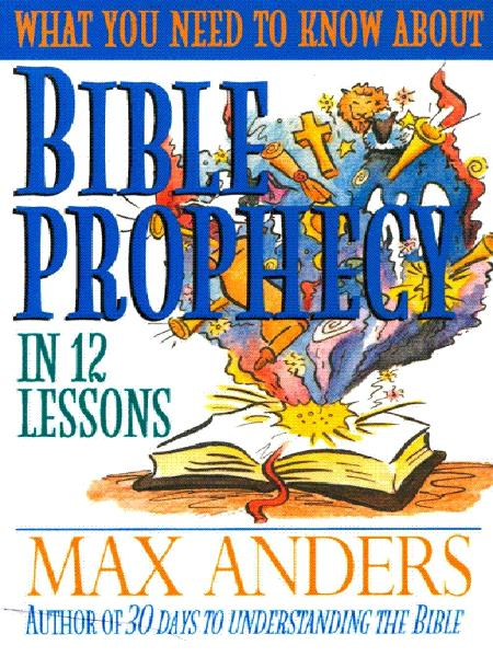 What You Need to Know About Bible Prophecy in 12 Lessons