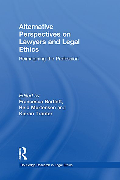 Alternative Perspectives on Lawyers and Legal Ethics: Reimagining the Profession By: Reid Mortensen,Francesca Bartlett,Kieran Tranter